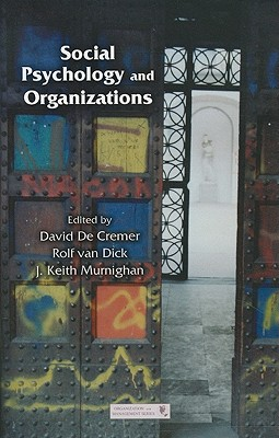Social Psychology and Organizations By De Cremer, David (EDT)/ Van Dick, Rolf (EDT)/ Murnighan, J. Keith (EDT)